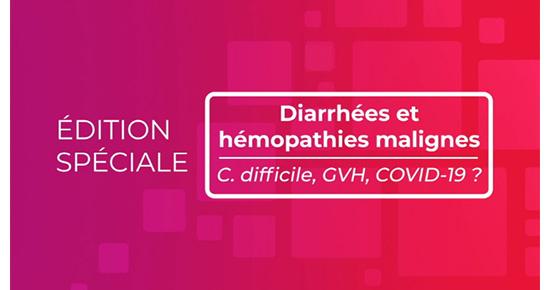 Emission «Diarrhées & Hémopathies malignes : C. difficile, GVH, COVID-19 ?»